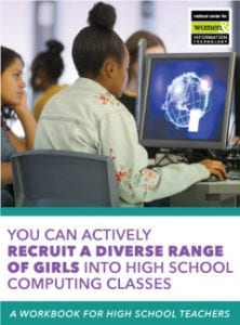 You Can Actively Recruit a Diverse Range of Girls into High School Computing Classes: A Workbook for High School Teachers