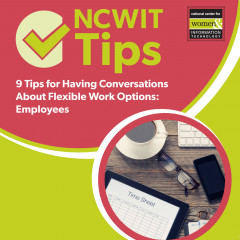 NCWIT Tips: 9 Tips for Having Conversations About Flexible Work Options: for Employees