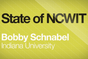 State of NCWIT Bobby Schnabel Indiana University