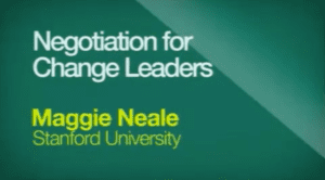 Negotiation for Change Leaders with Maggie Neale Stanford University