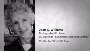 Joan C Williams, Distinguished Professor, UC Hastins Foundation Chair and Director Center for Worklife Law