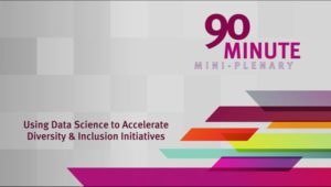 2018 NCWIT Summit - 90 Minute Mini-Plenary, Using Data Science to Accelerate Diversity & Inclusion Initiatives presented by Dr. Sarmila Basu