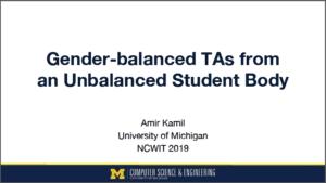 2019 NCWIT Summit Academic Alliance Meeting – Gender-balanced TAs from an Unbalanced Student Body by Amir Kamil