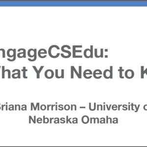 2019 NCWIT Summit Academic Alliance Meeting – EngageCSEdu: What You Need to Know by Briana Morrison