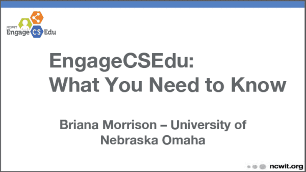 2019 NCWIT Summit Academic Alliance Meeting - EngageCSEdu: What You Need to Know by Briana Morrison