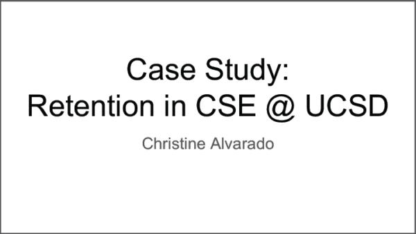 2019 NCWIT Summit Academic Alliance Meeting - Case Study: Retention in CSE at UCSD by Christine Alvarado