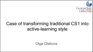 2019 NCWIT Summit Academic Alliance Meeting – Case of Transforming Traditional CS1 into Active-learning Style by Olga Glebova