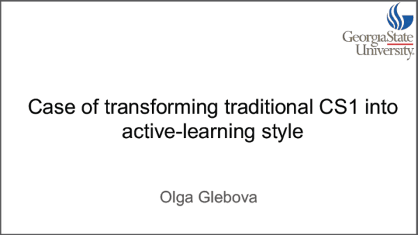 2019 NCWIT Summit Academic Alliance Meeting - Case of Transforming Traditional CS1 into Active-learning Style by Olga Glebova