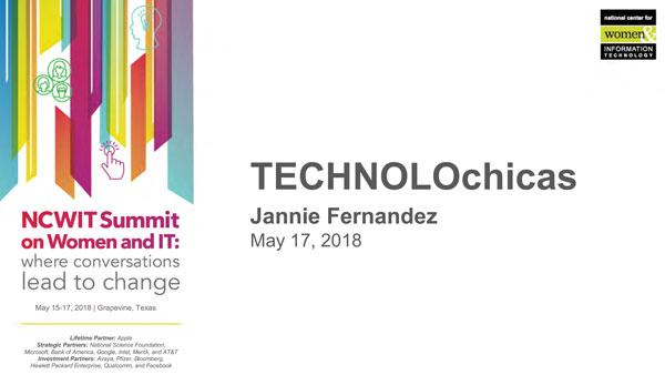"2018 NCWIT Summit - ""TECHNOLOchicas"" Presentation by Jannie Fernandez"