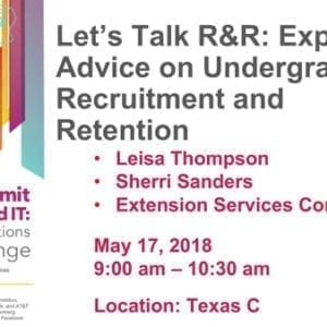 """2018 NCWIT Summit – """"Let's Talk R&R: Expert Advice on Undergraduate Recruitment and Retention"""" Workshop by Leisa Thompson and Sherri L. Sanders"""