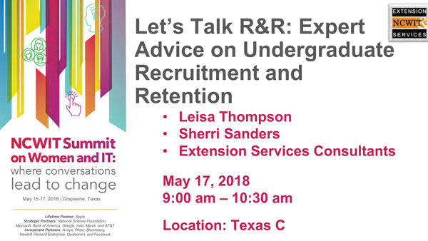 """2018 NCWIT Summit - """"Let's Talk R&R: Expert Advice on Undergraduate Recruitment and Retention"""" Workshop by Leisa Thompson and Sherri L. Sanders"""