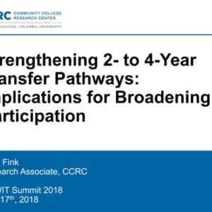 """2018 NCWIT Summit – """"Strengthening 2- to 4-Year Transfer Pathways: Implications for Broadening Participation"""" Workshop by John Fink"""