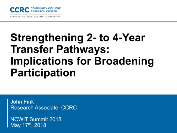 """2018 NCWIT Summit - """"Strengthening 2- to 4-Year Transfer Pathways: Implications for Broadening Participation"""" Workshop by John Fink"""