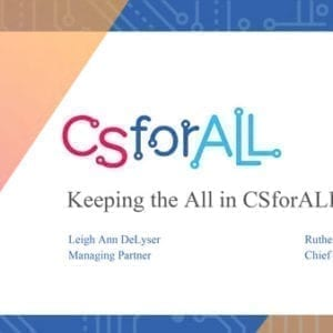 """2018 NCWIT Summit – """"Keeping the ALL in CSforALL"""" Workshop by Ruthe Farmer and Leigh Ann DeLyser"""