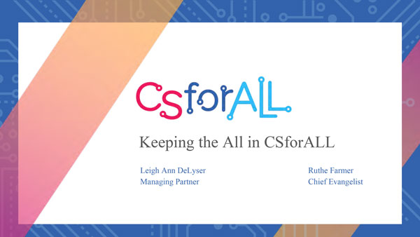 """2018 NCWIT Summit - """"Keeping the ALL in CSforALL"""" Workshop by Ruthe Farmer and Leigh Ann DeLyser"""