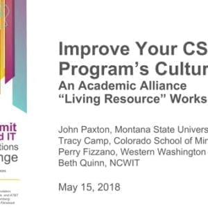 """2018 NCWIT Summit – """"Improve Your CS/IT Program's Culture: An Academic Alliance """"Living Resource"""" Workshop by John Paxton, Tracy Camp, Perry Fizzano, and Beth Quinn"""