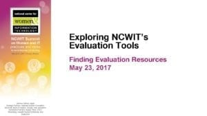 """2017 NCWIT Summit - """"Exploring NCWIT Evaluation Tools"""" Workshop by Gretchen Achenbach and Lyn Swackhamer"""