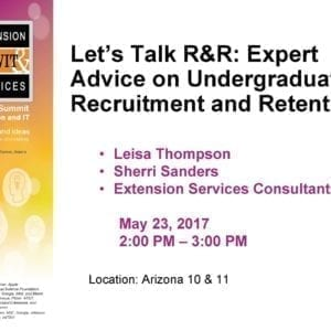 """2017 NCWIT Summit – """"Let's Talk R&R: Expert Advice on Undergraduate Recruitment and Retention"""" Conversation by Leisa Thompson and Sherri Sanders"""