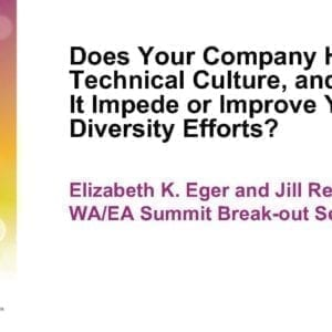 """2017 NCWIT Summit – """"Does Your Company Have a Technical Culture, and Does It Impede or Improve Your Diversity Efforts?"""" WA/EA Workshop by Elizabeth K. Eger and Jill Reckie"""