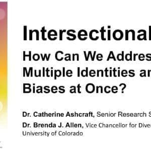 """2017 NCWIT Summit – """"Intersectionality: How Can We Address Multiple Identities and Biases at Once?"""" WA/EA Workshop by Catherine Ashcraft and Brenda J. Allen"""