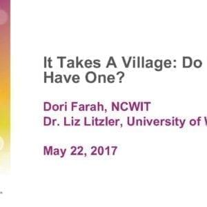 "2017 NCWIT Summit – ""It Takes A Village: Do You Have One?"" WA/EA Workshop by Dori Farah and Liz Litzler"