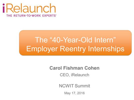 "2016 NCWIT Summit — ""The '40-Year-Old Intern' Employer Reentry Internships"" Workshop by Carol Fishman Cohen"