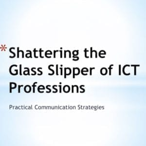 """2016 NCWIT Summit — """"Shattering the Glass Slipper of ICT Professions: Practical Strategies"""" Workshop by Karen Ashcraft"""