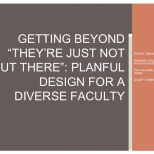 """2016 NCWIT Summit — """"Getting Beyond They're Just Not Out There: Planful Design for a Diverse Faculty"""" Workshop by Sherri Sanders and Lecia Barker"""