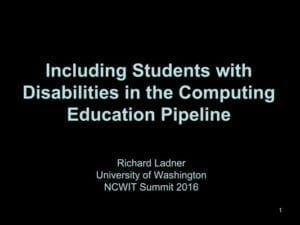 """2016 NCWIT Summit — """"Including Students with Disabilities in the Computing Education Pipeline"""" Workshop by Richard Ladner"""